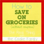 How to Save on Groceries {without coupons}
