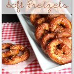 Yum, Yum ~ Soft Pretzel Recipe