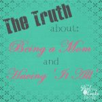 The Truth about Being a Mom and Having 'It All' ~ Keeping it Real
