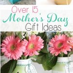 Over 15 Wonderful Mother's Day Gift Ideas