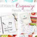 13 Ways to Get Family and Home Organized